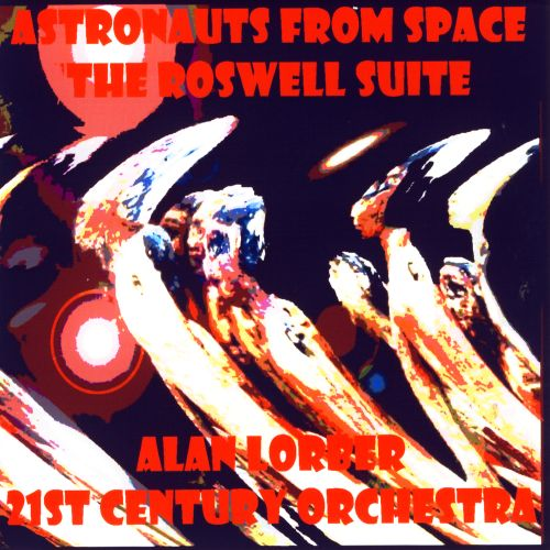 Alan Lorber: Astronauts From Space; The Roswell Suite
