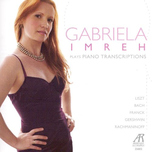 Gabriela Imreh Plays Piano Transcriptions