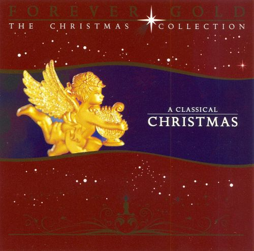 forever gold the christmas collection a classical christmas - Classical Christmas