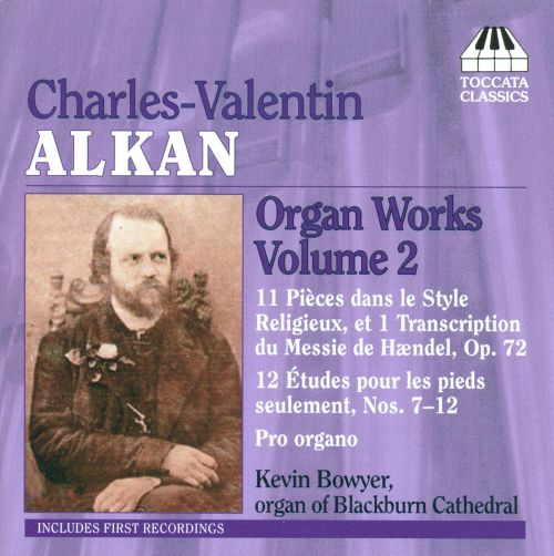 Charles Valentin Alkan: Organ Works, Vol.