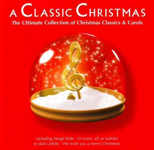 a classic christmas the ultimate collection of christmas classics and carols - Classic Christmas Songs