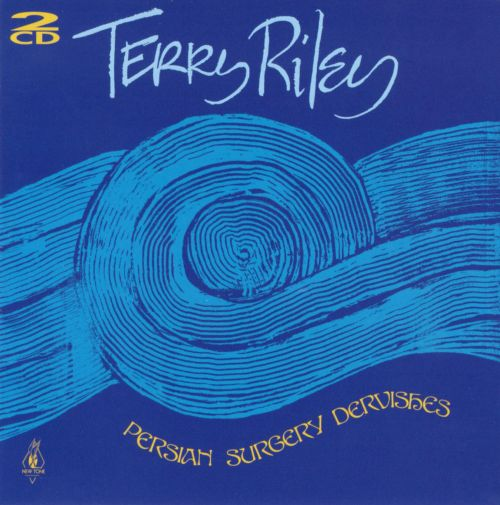 Terry Riley: Persian Surgery Dervishes