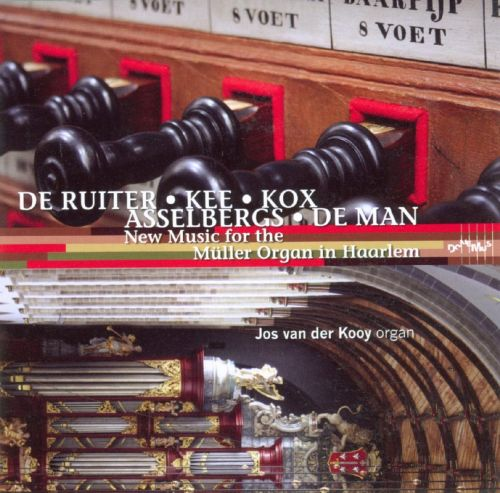 De Ruiter, Kee, Kox, Asselbergs, De Man: New Music for the Muller Organ in Haarlem