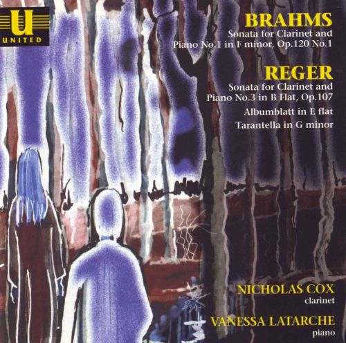Brahms: Sonata for Clarinet and Piano No. 1; Reger: Sonata for Clarinet and Piano No. 3