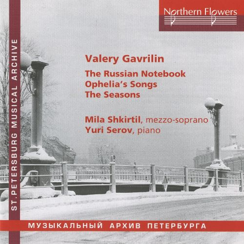 Valery Gavrilin: The Russian Notebook; Ophelia's Songs; The Seasons
