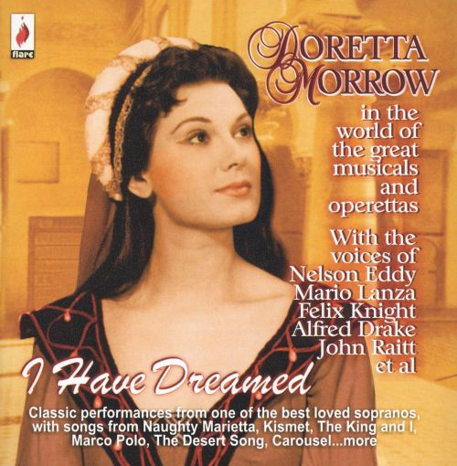 I Have Dreamed: Doretta Morrow in the World of the Great Musicals and Operetas