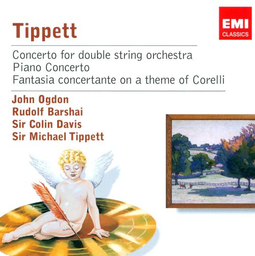 Tippett: Concerto for double string orchestra; Piano Concerto; Fantasia concertante on a theme of Corelli