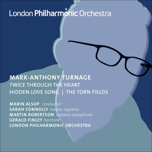 Mark-Anthony Turnage: Twice Through the Heart; Hidden Love Song; The Torn Fields