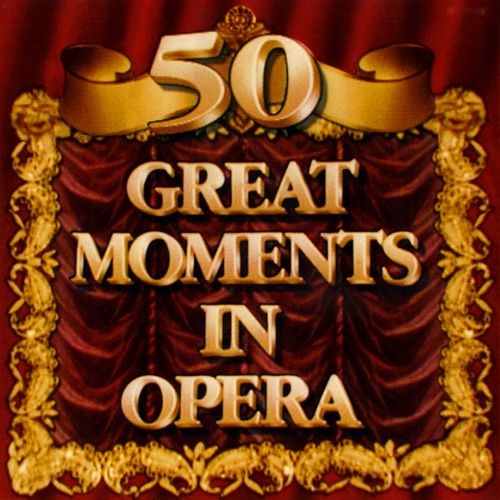 50 Great Moments in Opera