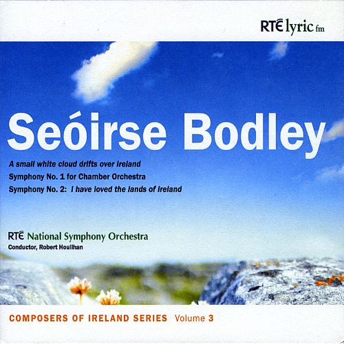 Seóirse Bodley: A Small White Cloud Drifts Over Ireland; Symphony No. 1; Symphony No. 2