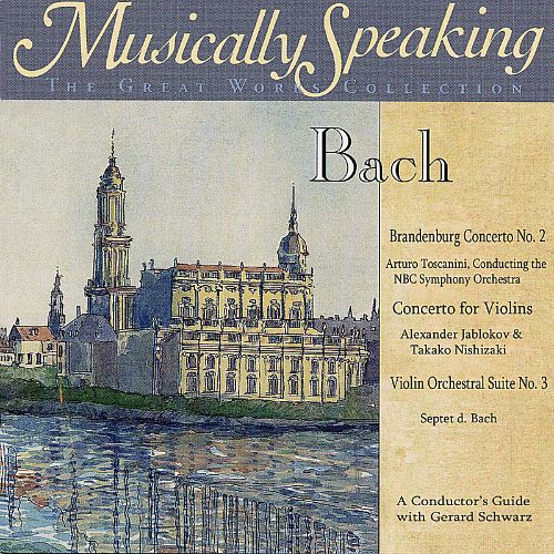 Musically Speaking: Bach's Brandenburg Concerto No 2, Concerto for Violins & Violin Orchestral Suite No. 3