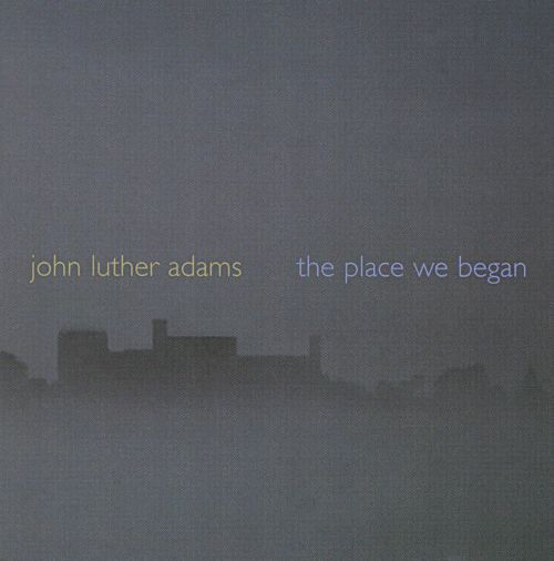 John Luther Adams: The Place We Began