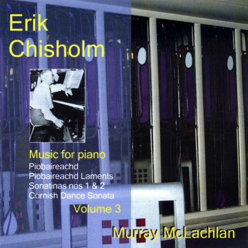 Erik Chisholm: Music for Piano, Vol. 3