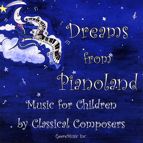 Dreams From Pianoland: Music for Children By Classical Composers