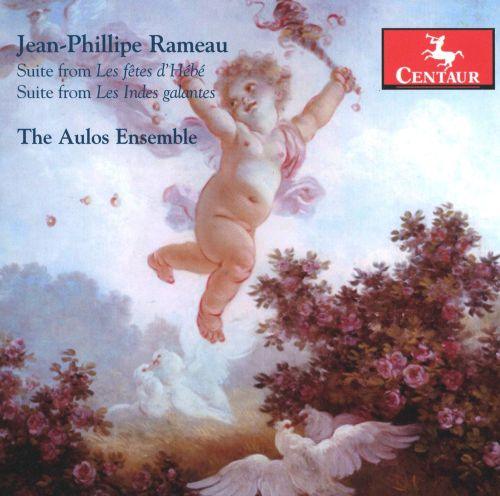 Jean-Phillipe Rameau: Suites from Les Fêtes D'Hébé & Les Indes Galantes