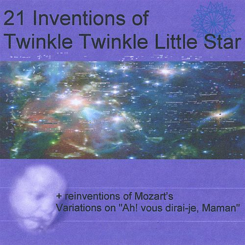 21 Inventions Of Twinkle Twinkle Little Star + Reinventions Of Mozart's Variations On