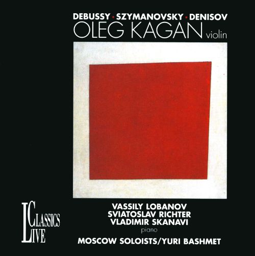 Oleg Kagan plays Debussy, Szymanovsky & Denisov