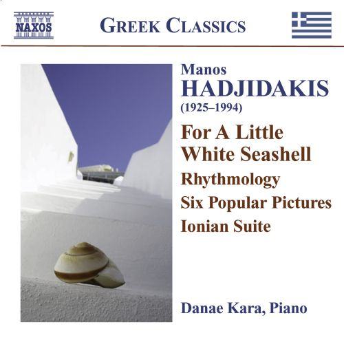 Manos Hadjidakis: For a Little White Seashell; Rhythmology; Six Popular Pictures; Ionian Suite