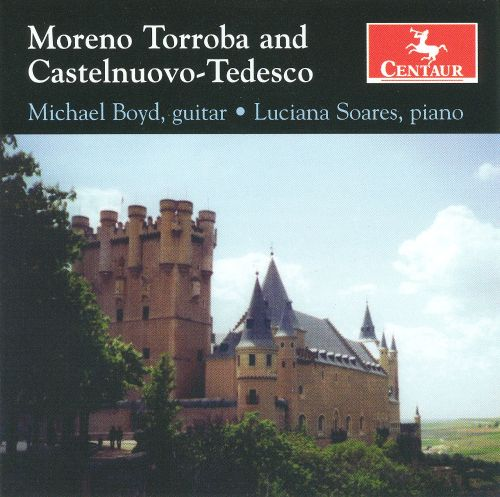 Moreno Torroba, Castelnuovo-Tedesco: Works for Guitar & Piano