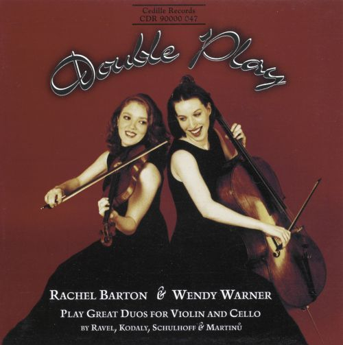 Double Play: Rachel Barton & Wendy Warner play Great Duos for Violin & Cello