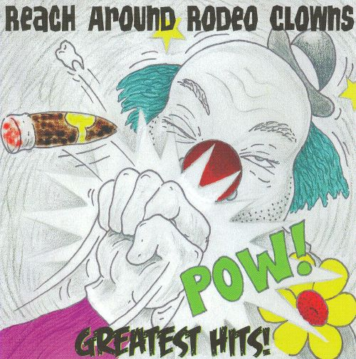 Reach Around Rodeo Clowns: Greatest Hits!