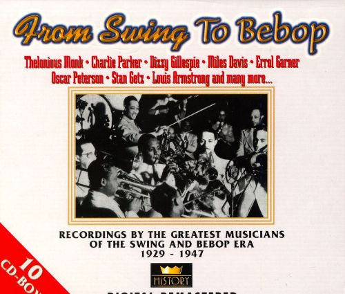 From Swing to Bebop: Recordings by the Best Performers of the Greatest Era in Jazz