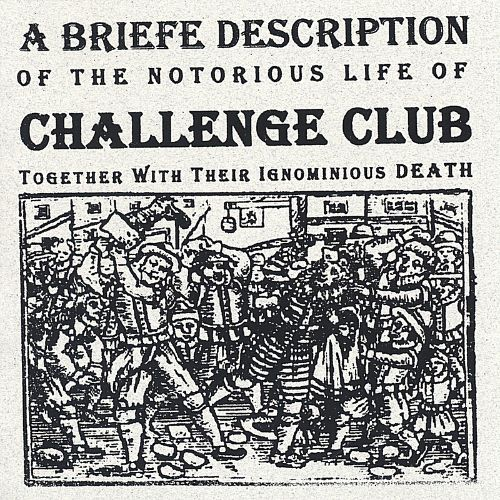 A Briefe Description of the Notorious Life of Challenge Club Together with Their Ignomini