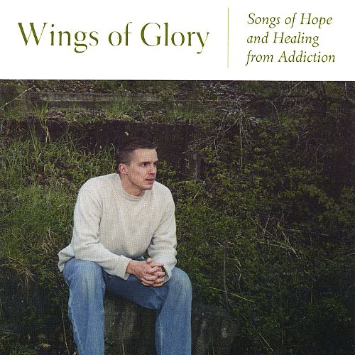 Wings of Glory: Songs of Hope and Healing from Addiction