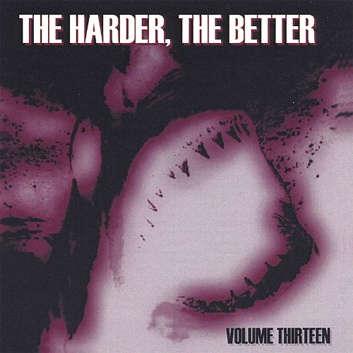 The Harder, The Better, Vol. 13