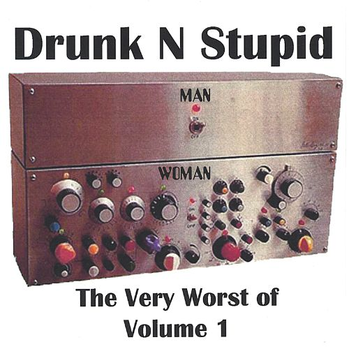 The Very Worst Of Drunk N Stupid