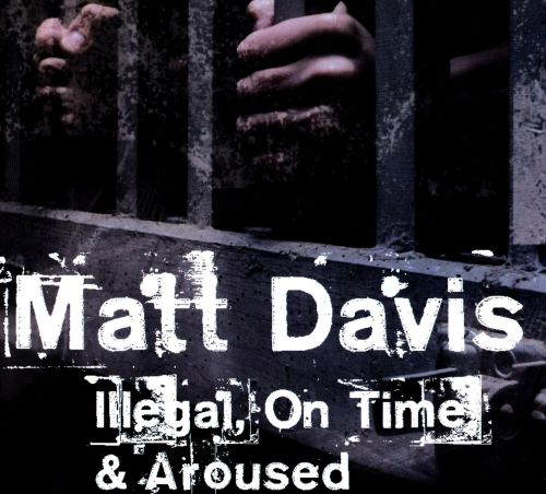 Illegal, On Time, & Aroused