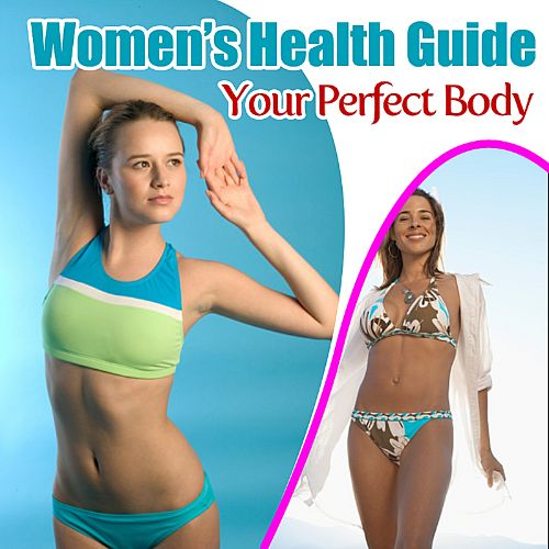 Women's Health Guide: Your Perfect Body