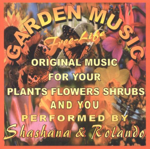 Garden Music: Original Music For Your Plants Flowers Shrubs And You