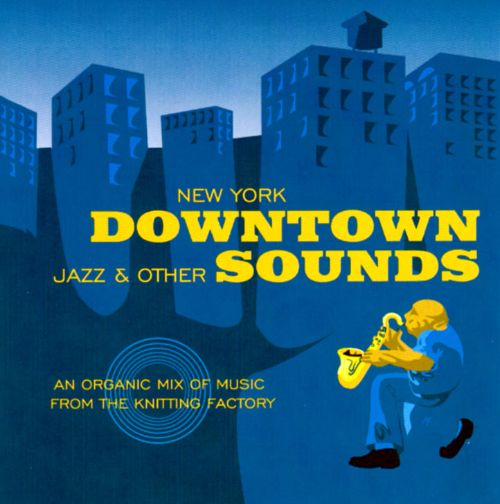 New York Downtown: Jazz And Other Sounds