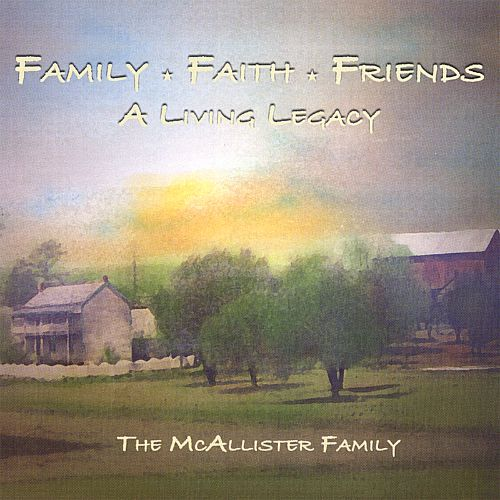 Family, Faith & Friends: A Living Legacy