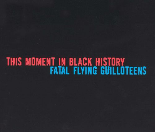 This Moment in Black History/Fatal Flying Guilloteens [Split EP]