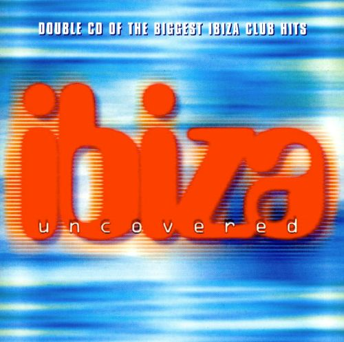 Ibiza Uncovered Various Artists Songs Reviews