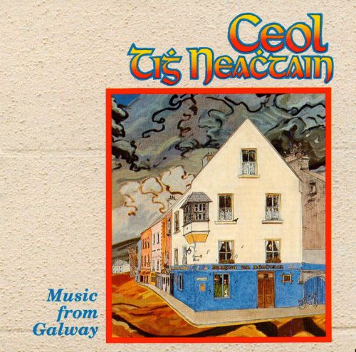 Ceol Tigh Neachtain: Music from Galway