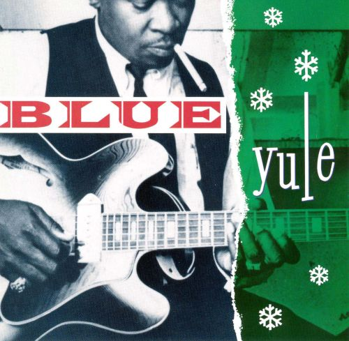 Blue Yule: Christmas Blues and R&B Classics - Various Artists ...
