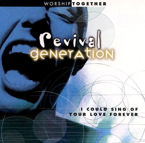 Revival Generation: I Could Sing of Love Forever