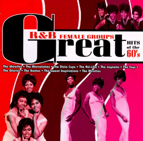 Great R&B Female Groups: The Hits of the 60's