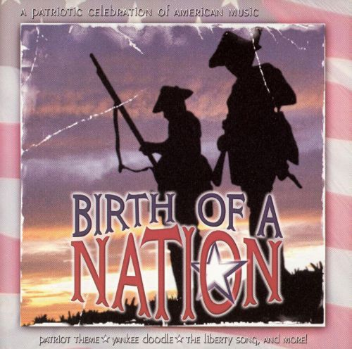 Birth of A Nation: A Patriotic Celebration Of American Music