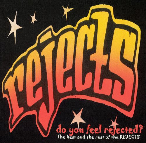 Do You Feel Rejected?: The Best and the Rest of the Rejects