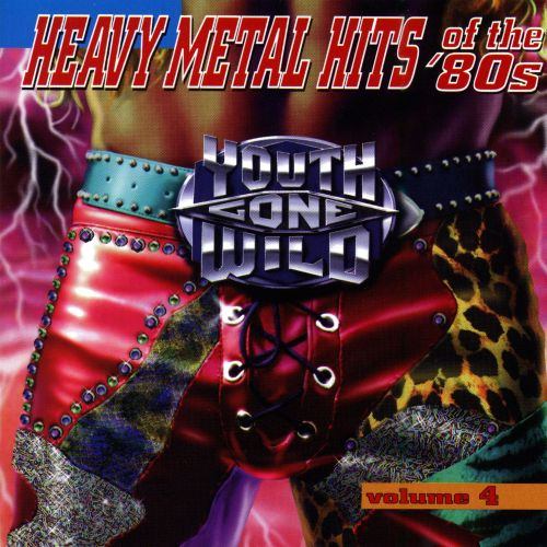 Youth Gone Wild: Heavy Metal Hits of the '80s, Vol. 4