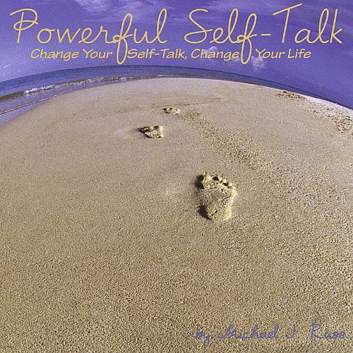 Powerful Self-Talk, Change Your Self-Talk, Change Your Life