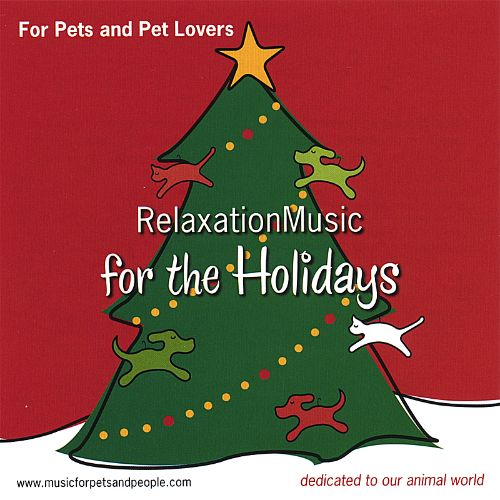 For Pets and Pet Lovers Relaxation Music for the Holidays
