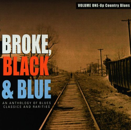 Broke, Black and Blue, Vol. 1: Up Country Blues