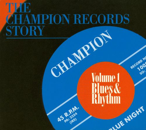 The Champion Records Story, Vol. 1: Blues and Rhythm