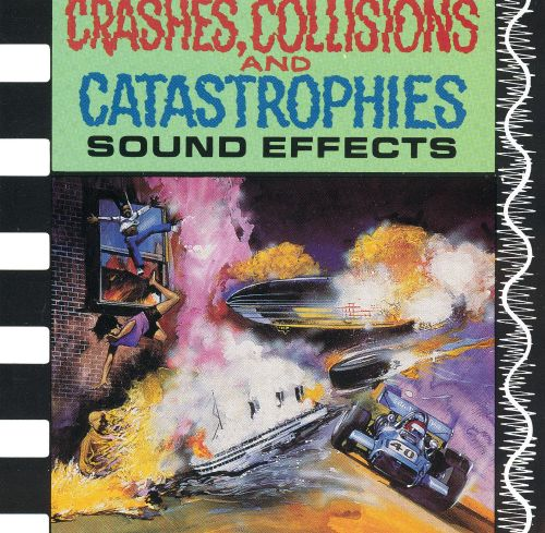 Sound Effects: Crashes, Collisions & Catastrophies