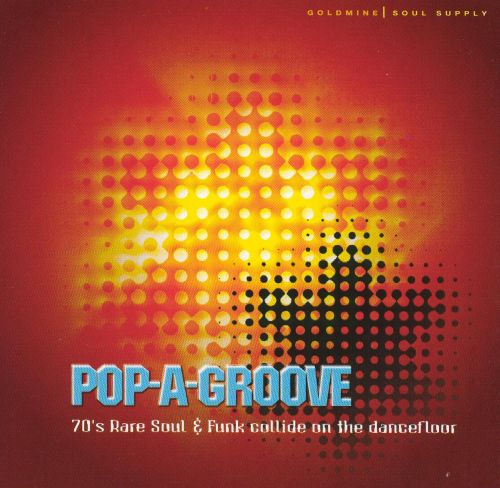 Pop-A-Groove: '70s Rare Soul & Funk Collide on the Dancefloor